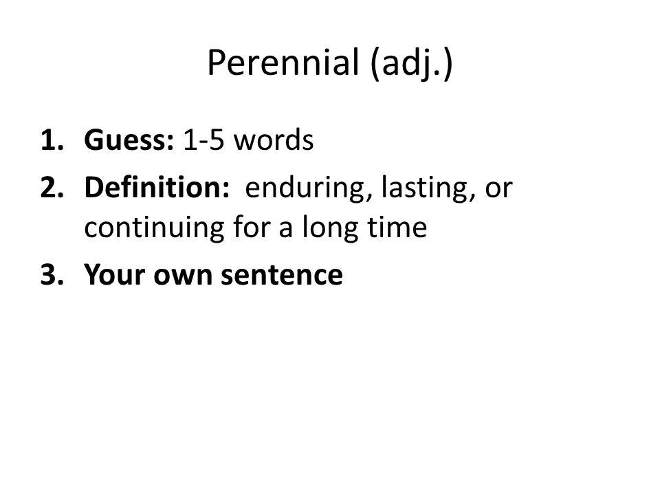 Perennial (adj.) Guess: 1-5 words