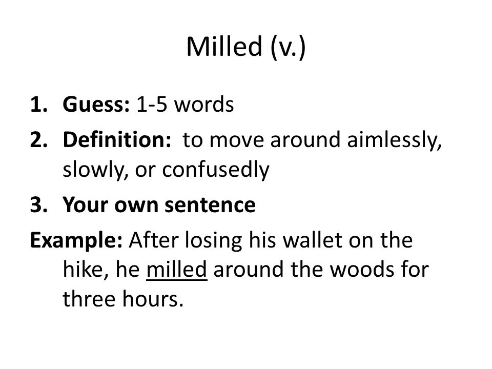 Milled (v.) Guess: 1-5 words