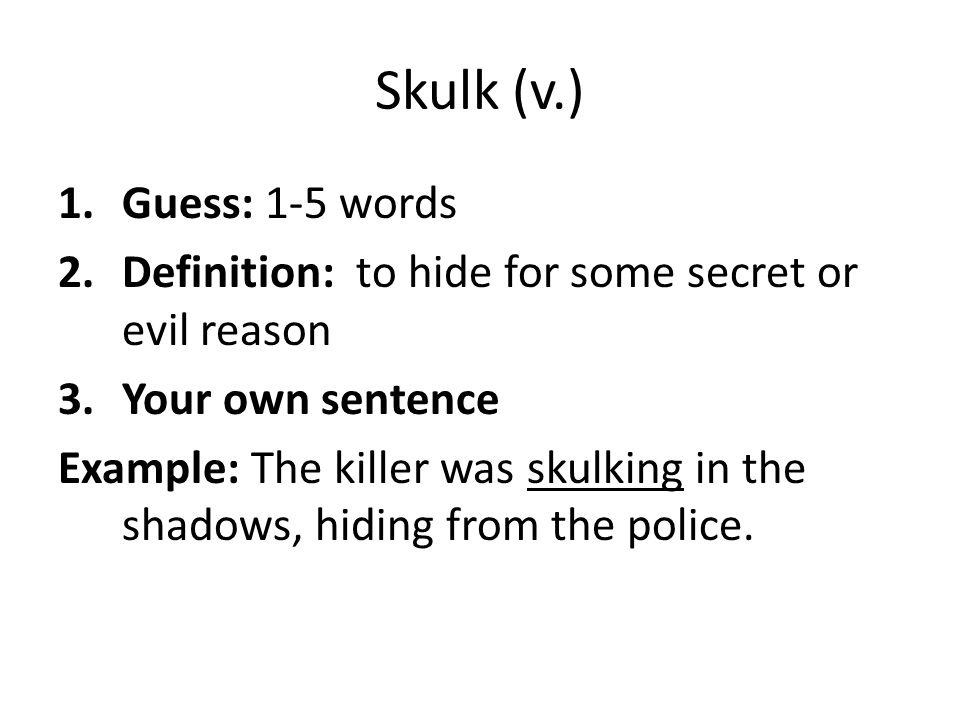 Skulk (v.) Guess: 1-5 words