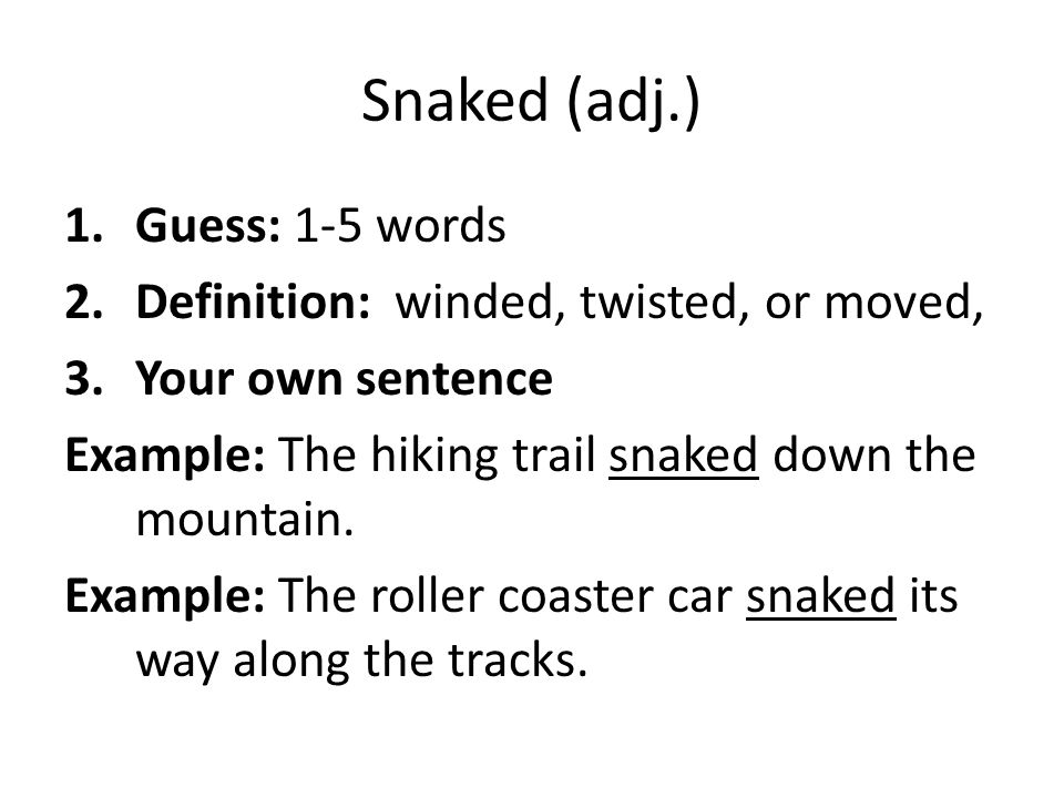 Snaked (adj.) Guess: 1-5 words Definition: winded, twisted, or moved,