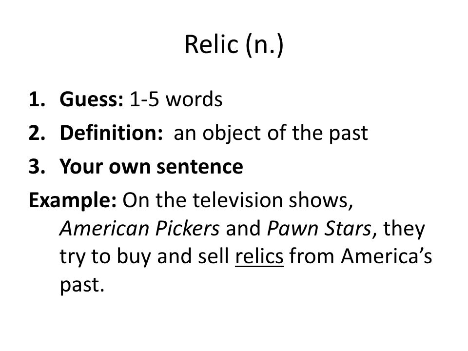 Relic (n.) Guess: 1-5 words Definition: an object of the past