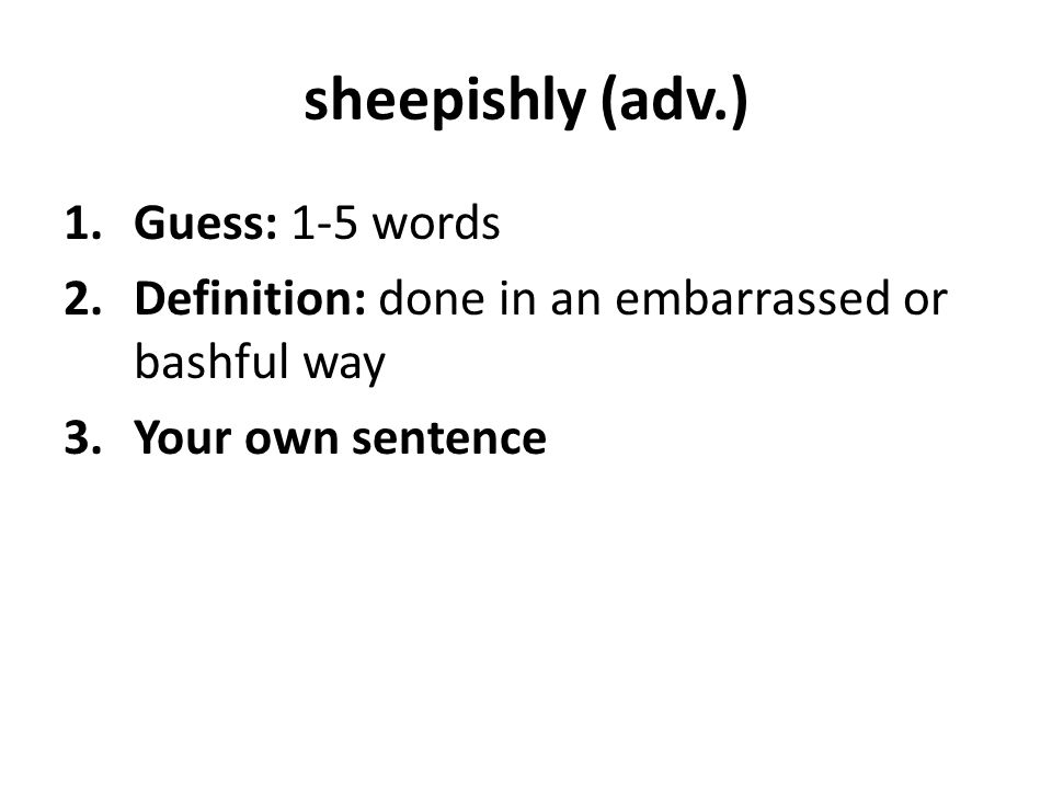 sheepishly (adv.) Guess: 1-5 words