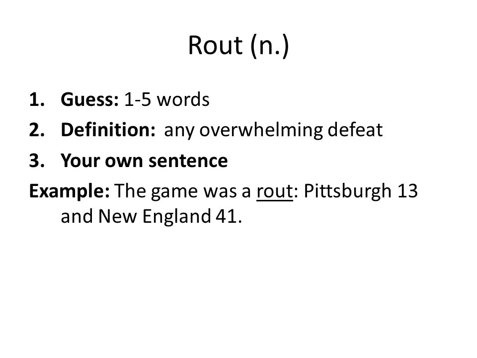 Rout (n.) Guess: 1-5 words Definition: any overwhelming defeat