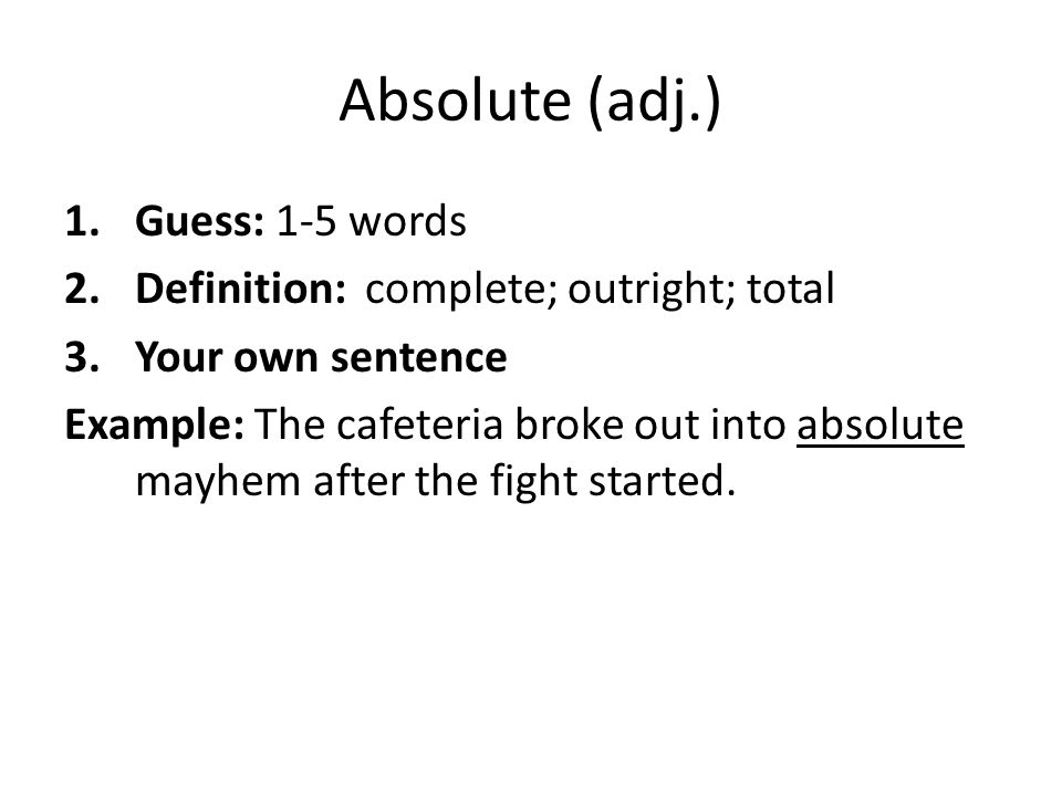 Absolute (adj.) Guess: 1-5 words Definition: complete; outright; total