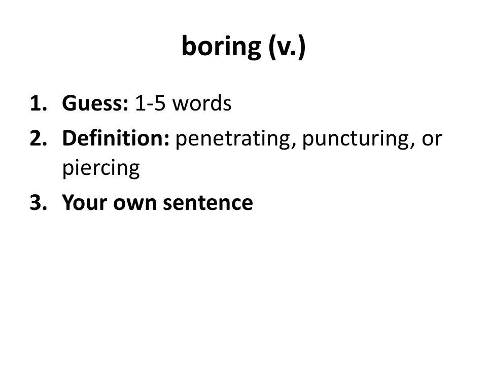 boring (v.) Guess: 1-5 words