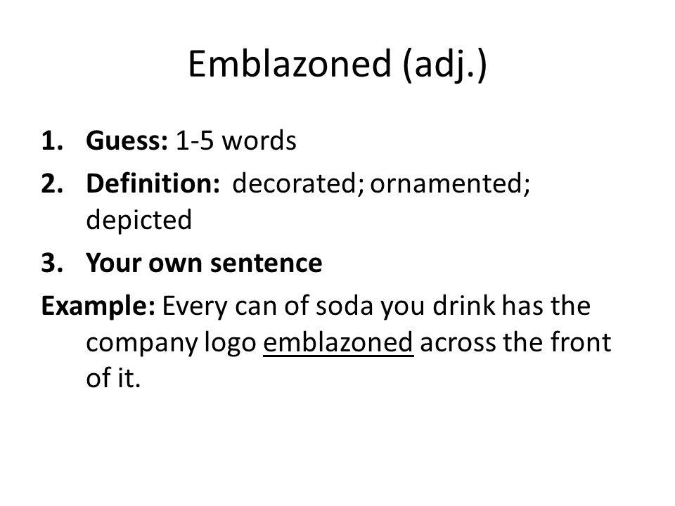 Emblazoned (adj.) Guess: 1-5 words