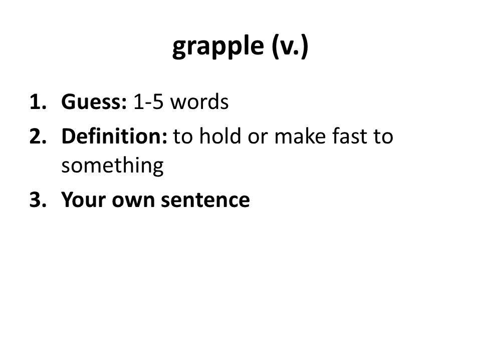 grapple (v.) Guess: 1-5 words