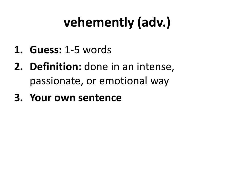 vehemently (adv.) Guess: 1-5 words