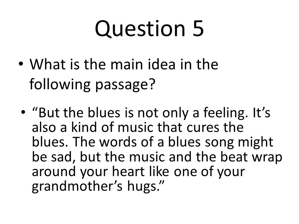 Question 5 What is the main idea in the following passage