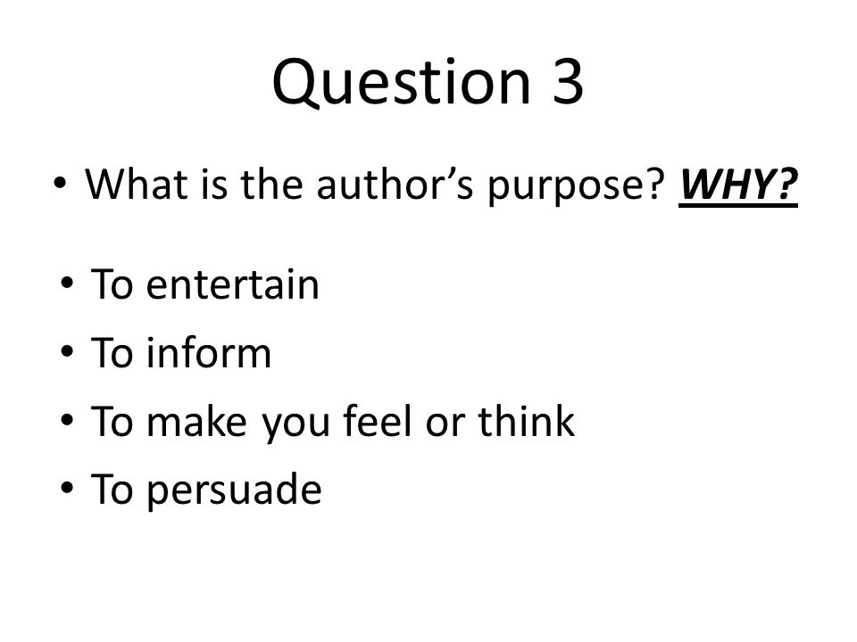 Question 3 What is the author's purpose WHY To entertain To inform