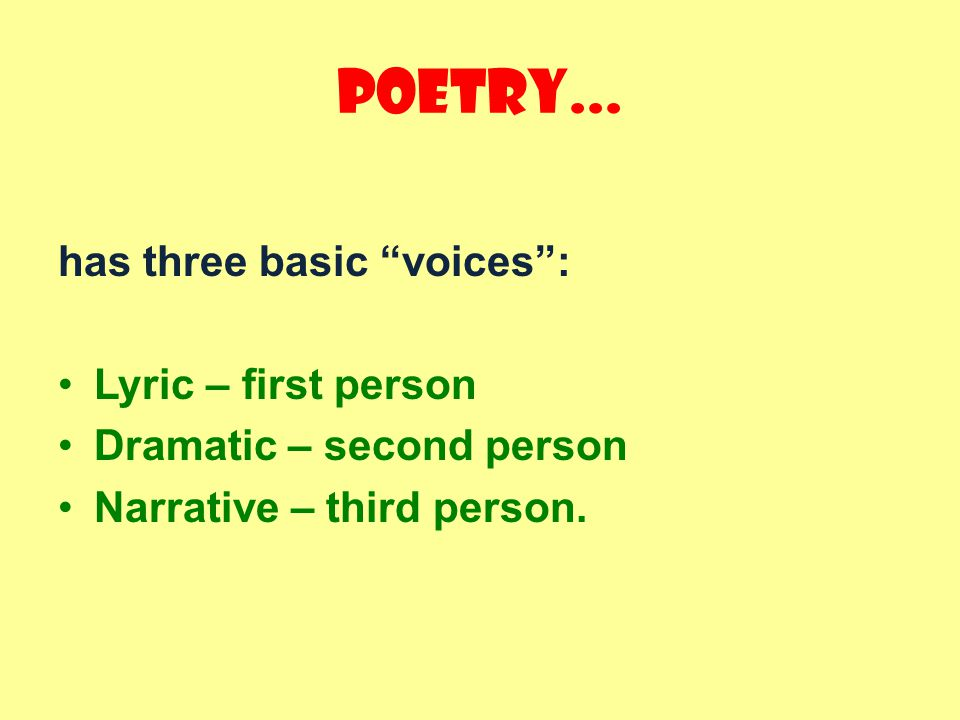 Poetry... has three basic voices : Lyric – first person
