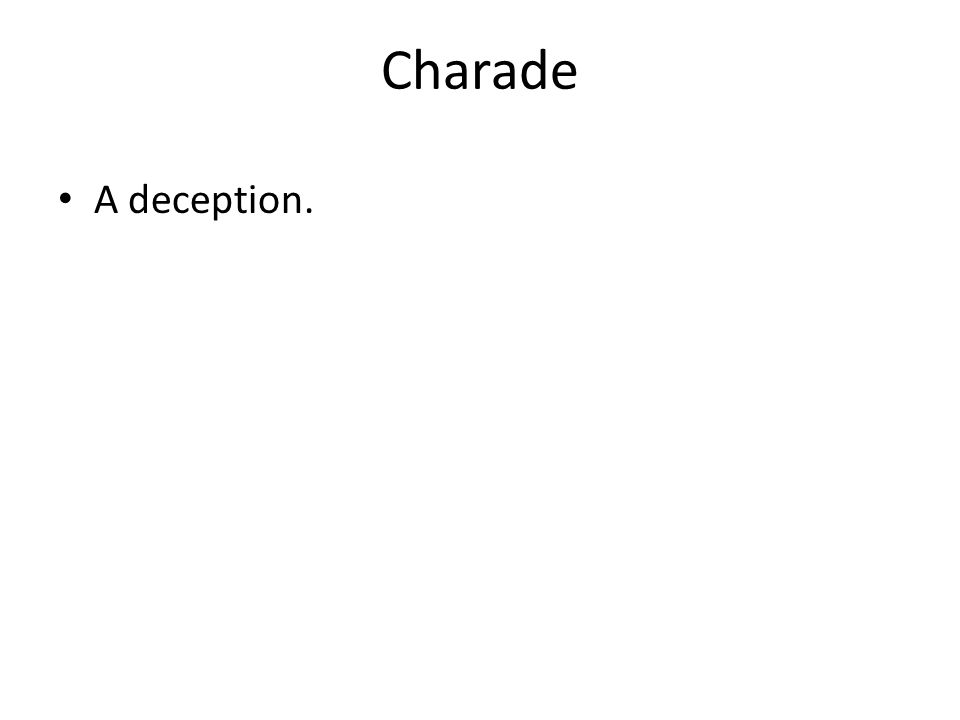 Charade A deception.