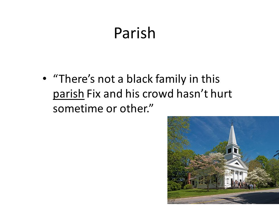 Parish There's not a black family in this parish Fix and his crowd hasn't hurt sometime or other.