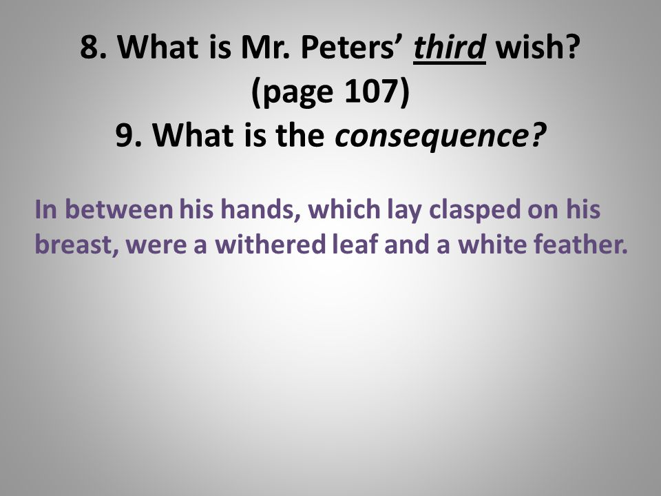 8. What is Mr. Peters' third wish. (page 107) 9