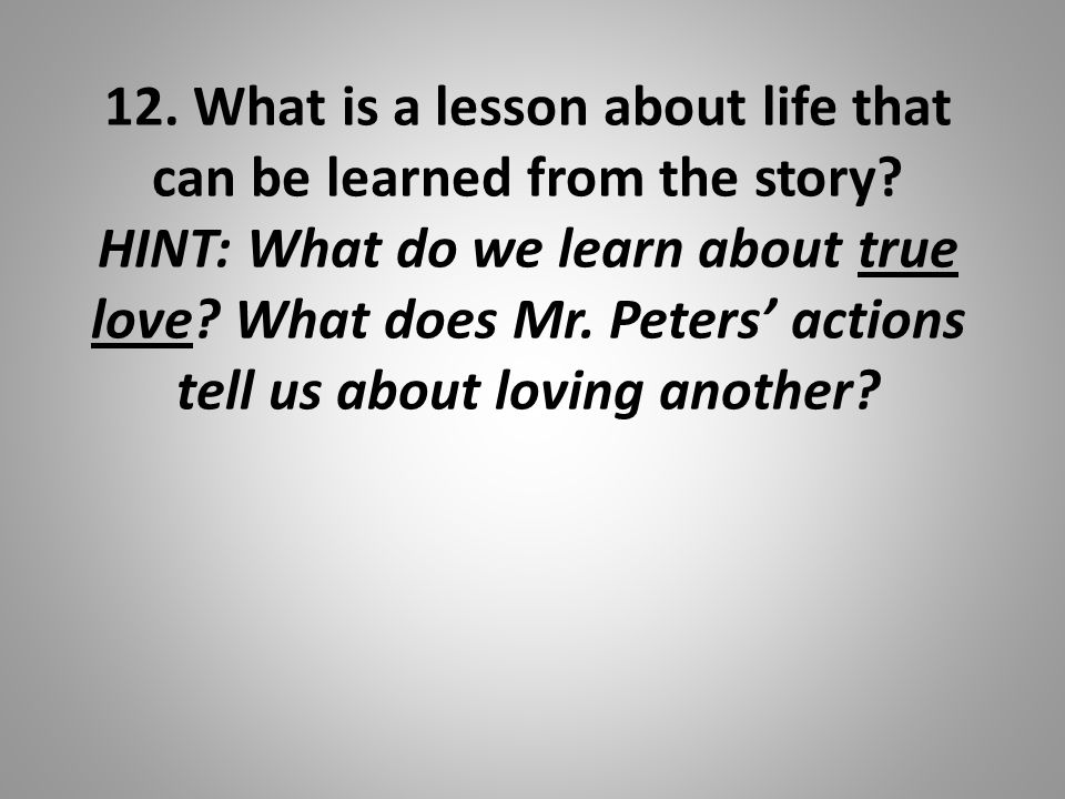12. What is a lesson about life that can be learned from the story