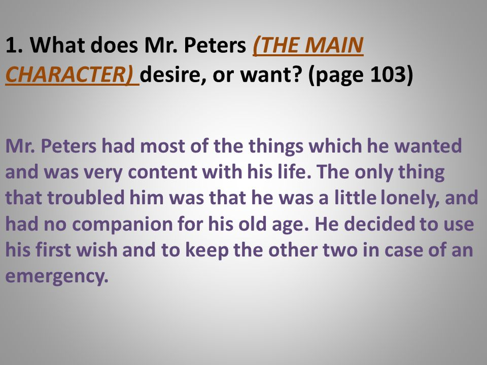 1. What does Mr. Peters (THE MAIN CHARACTER) desire, or want