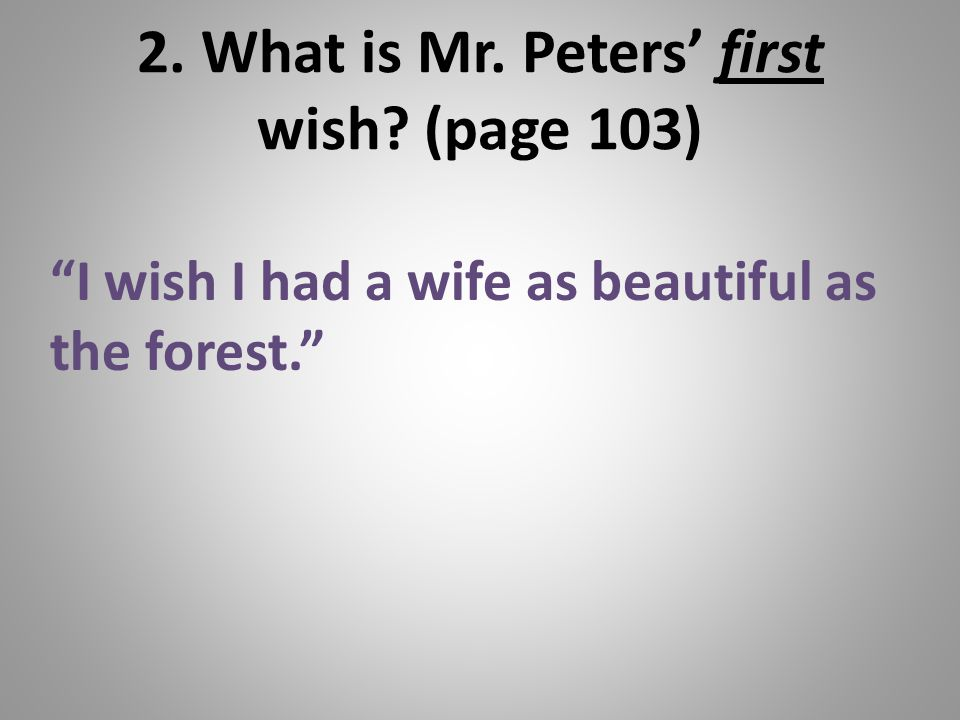 2. What is Mr. Peters' first wish (page 103)