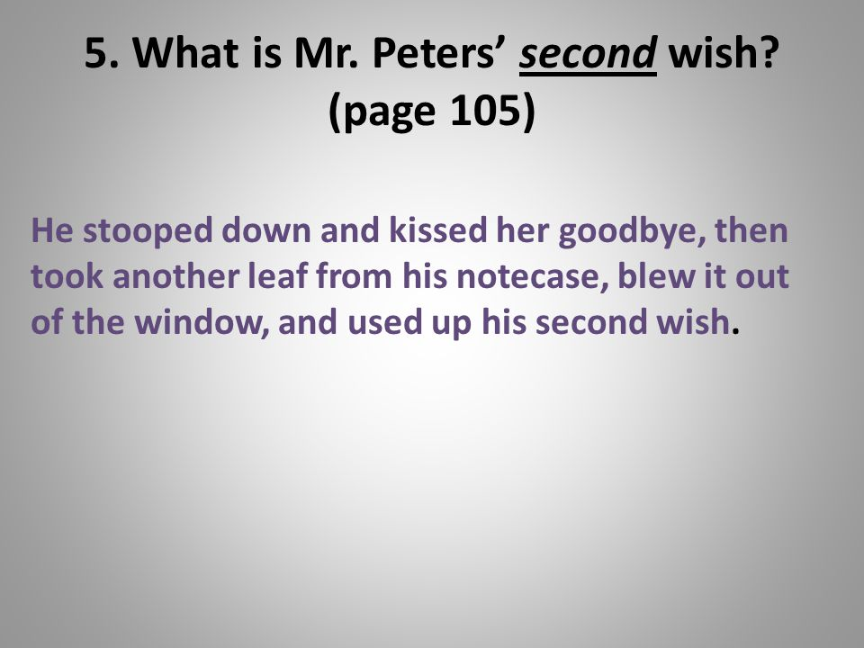5. What is Mr. Peters' second wish (page 105)
