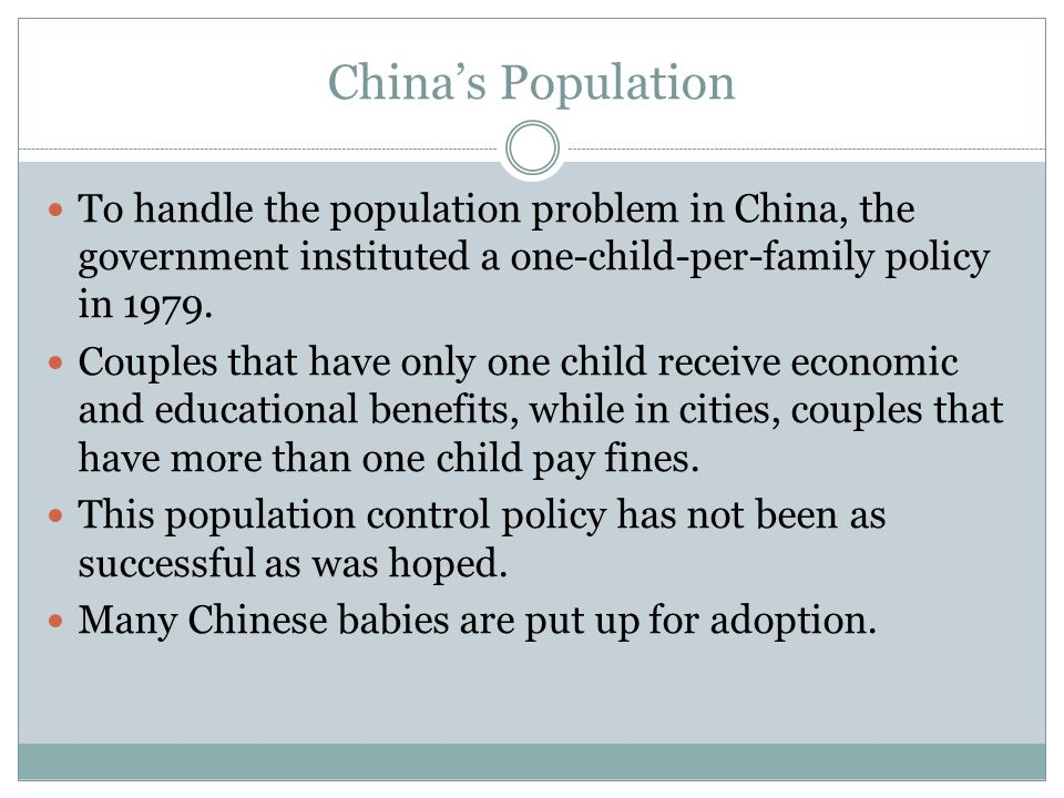 China's Population To handle the population problem in China, the government instituted a one-child-per-family policy in 1979.