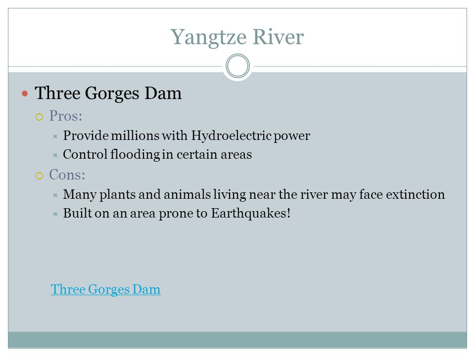 Yangtze River Three Gorges Dam Pros: Cons:
