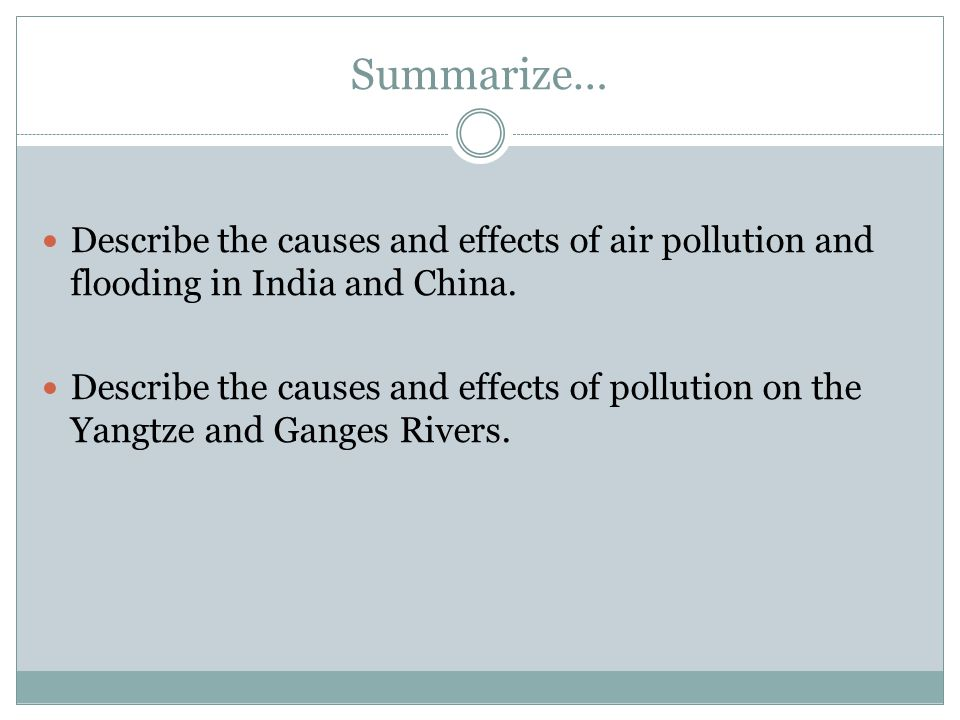 Summarize… Describe the causes and effects of air pollution and flooding in India and China.
