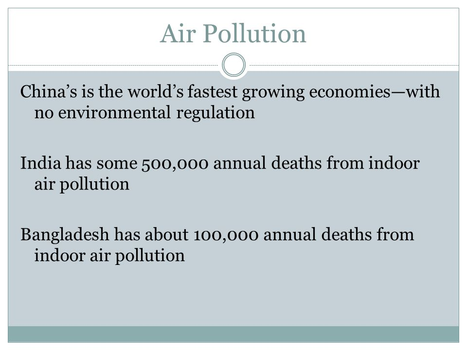 Air Pollution China's is the world's fastest growing economies—with no environmental regulation.