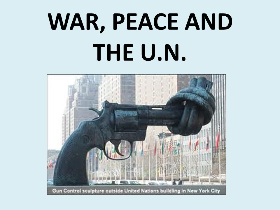War, Peace and the U.N.