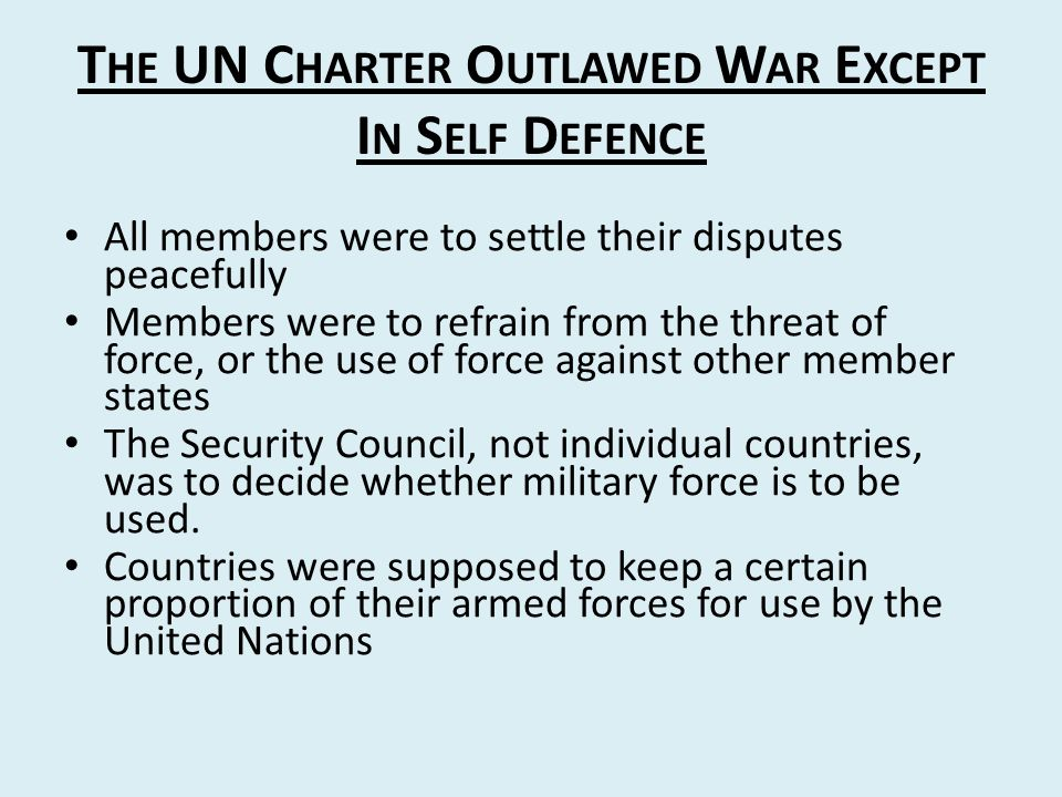 The UN Charter Outlawed War Except In Self Defence