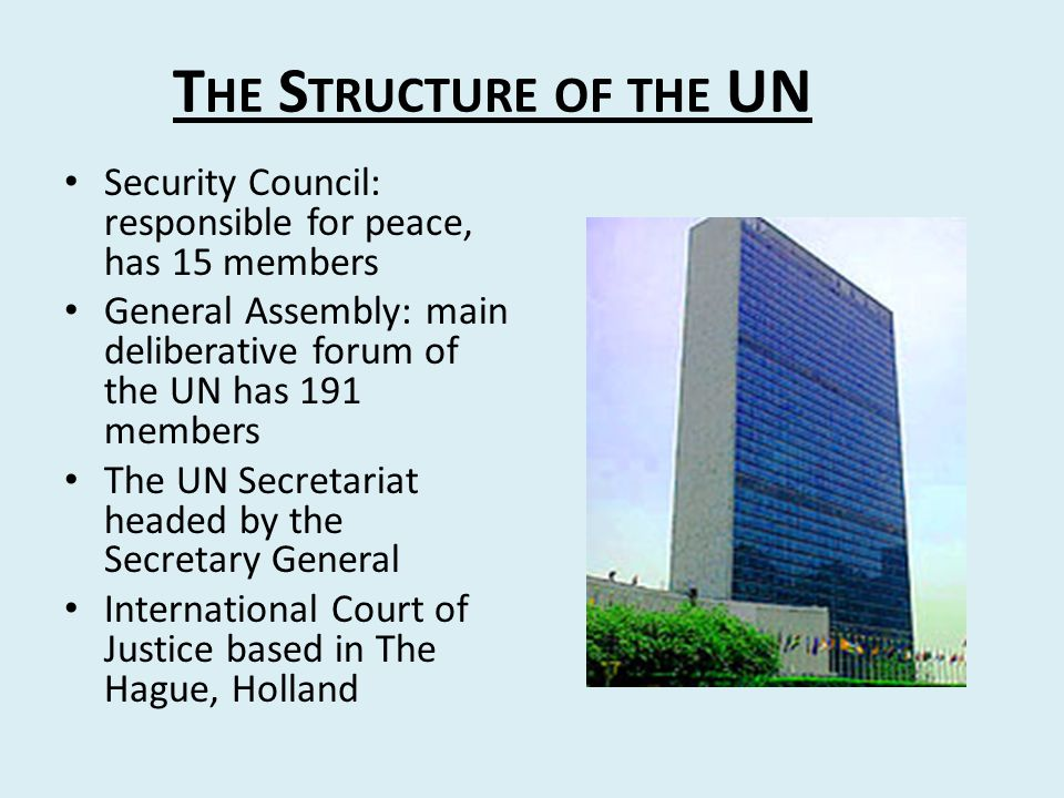 The Structure of the UN Security Council: responsible for peace, has 15 members. General Assembly: main deliberative forum of the UN has 191 members.