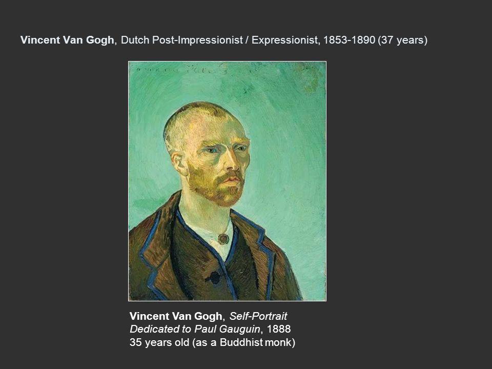 Vincent Van Gogh, Dutch Post-Impressionist / Expressionist, 1853-1890 (37 years)