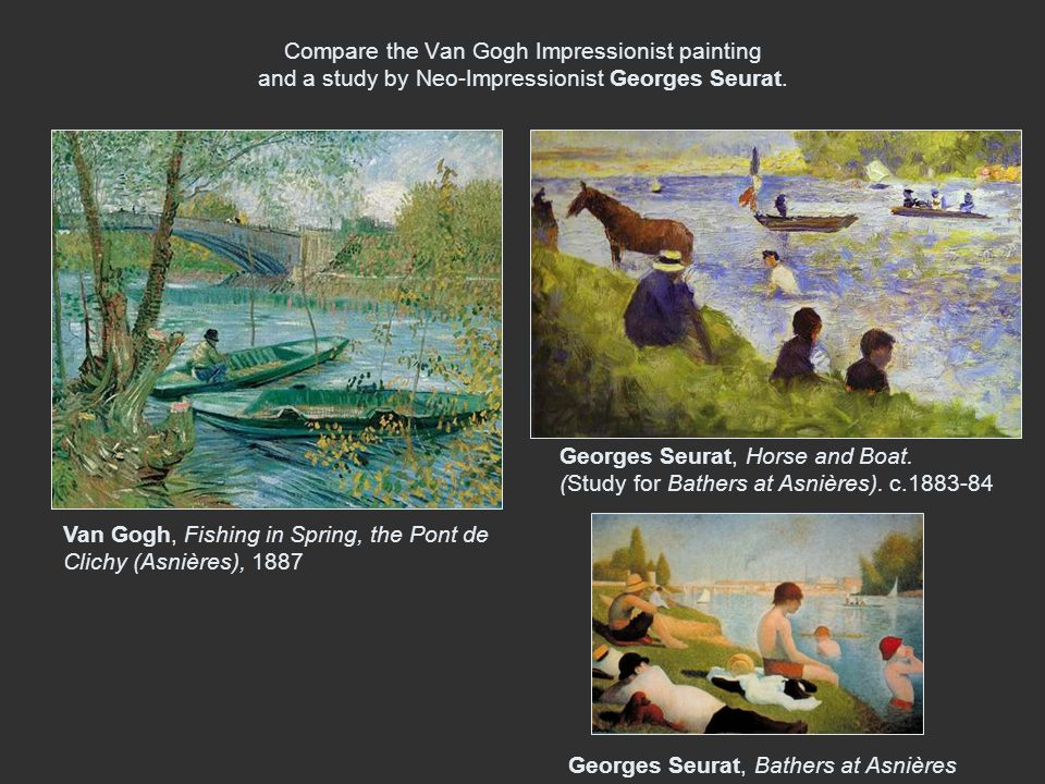 Compare the Van Gogh Impressionist painting and a study by Neo-Impressionist Georges Seurat.