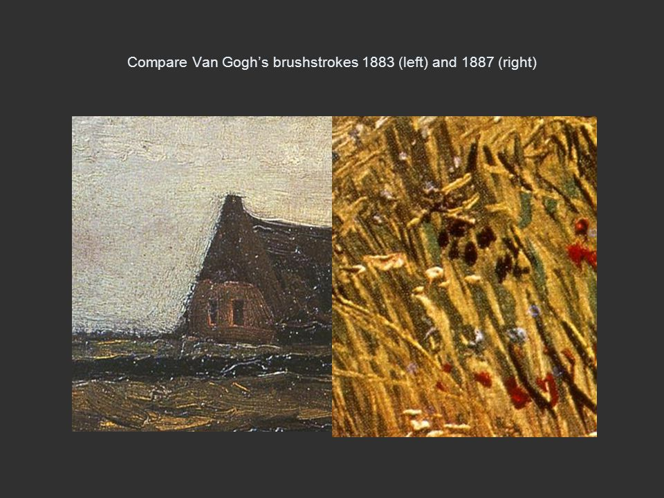 Compare Van Gogh's brushstrokes 1883 (left) and 1887 (right)