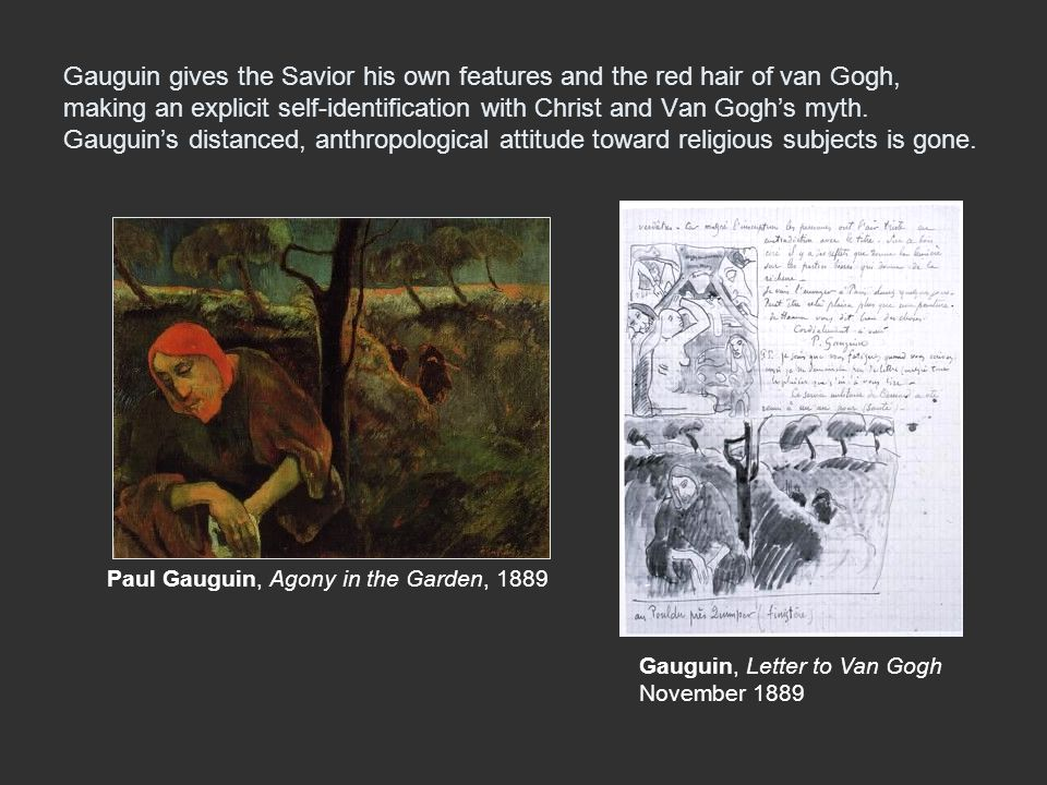Gauguin gives the Savior his own features and the red hair of van Gogh, making an explicit self-identification with Christ and Van Gogh's myth. Gauguin's distanced, anthropological attitude toward religious subjects is gone.