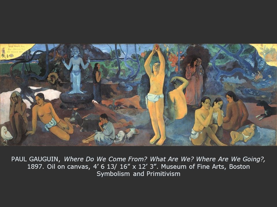 PAUL GAUGUIN, Where Do We Come From. What Are We. Where Are We Going