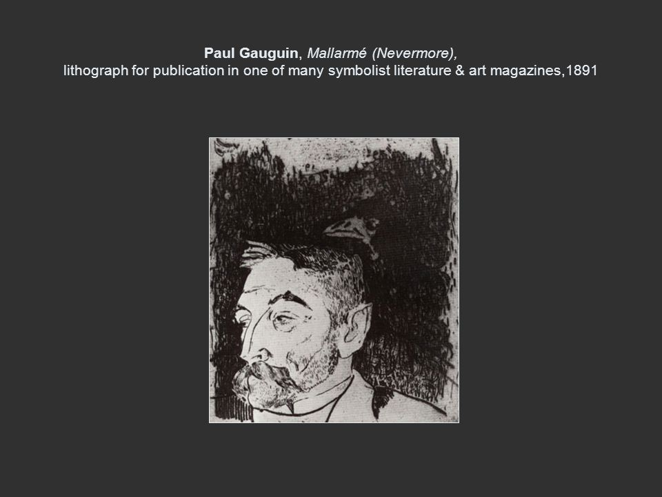 Paul Gauguin, Mallarmé (Nevermore), lithograph for publication in one of many symbolist literature & art magazines,1891