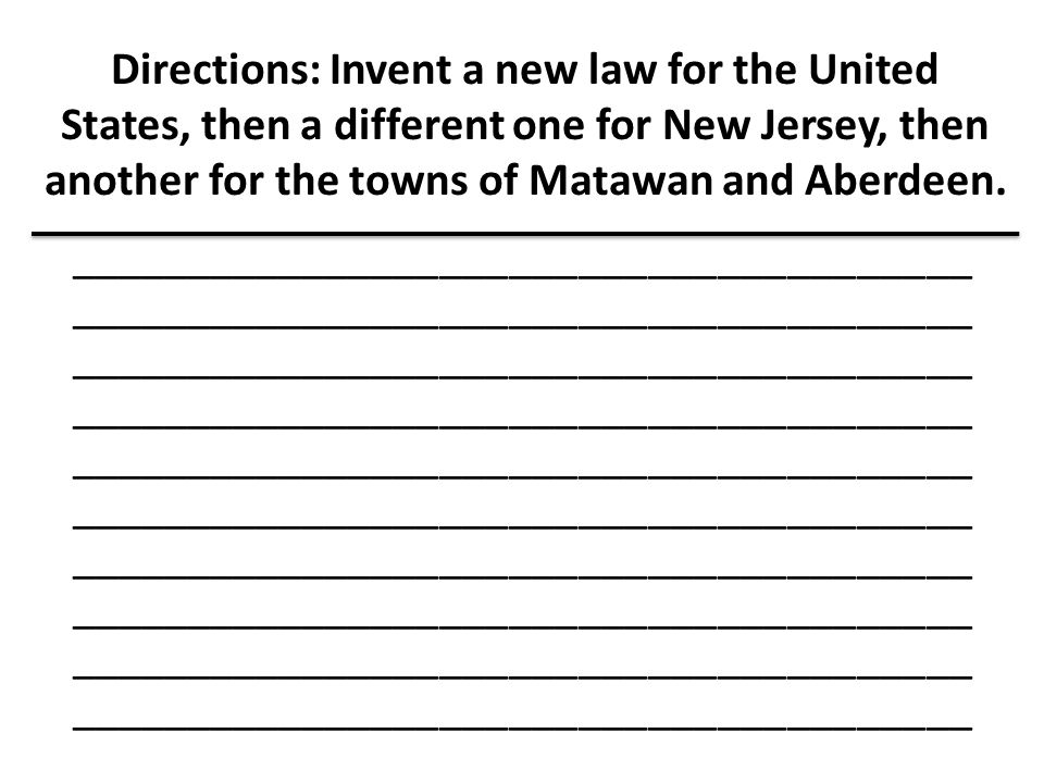 Directions: Invent a new law for the United States, then a different one for New Jersey, then another for the towns of Matawan and Aberdeen.