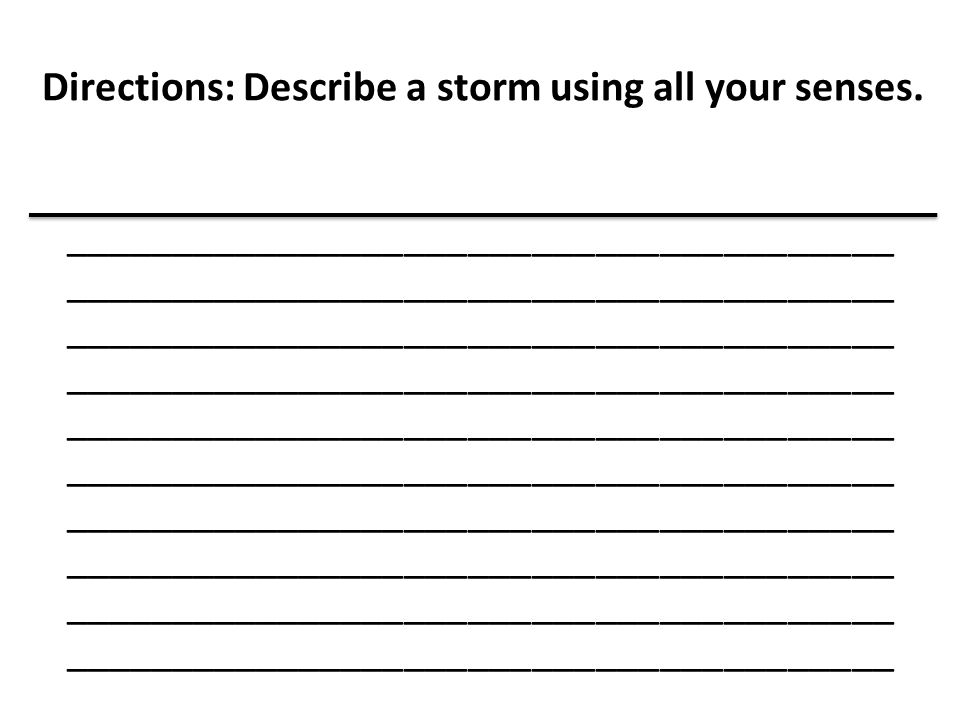 Directions: Describe a storm using all your senses.