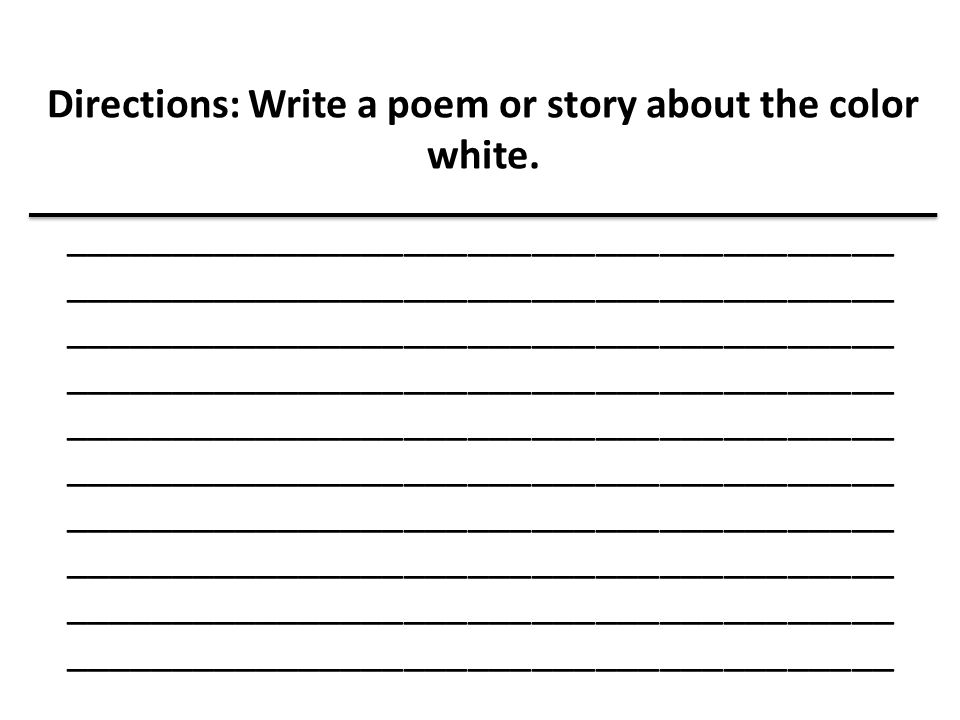 Directions: Write a poem or story about the color white.