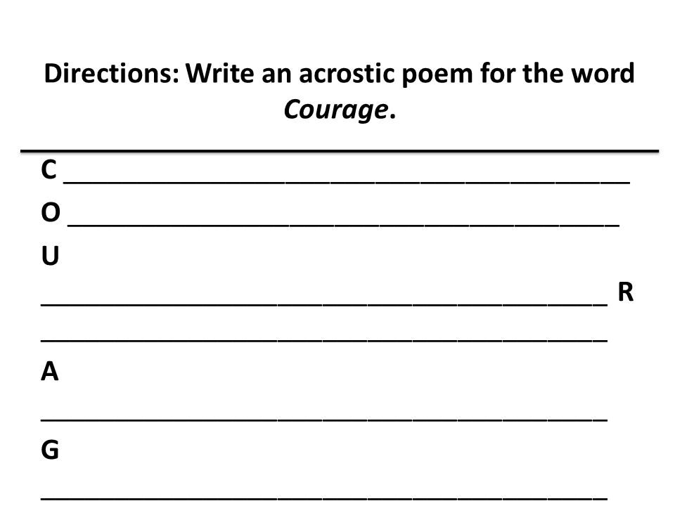 Directions: Write an acrostic poem for the word Courage.