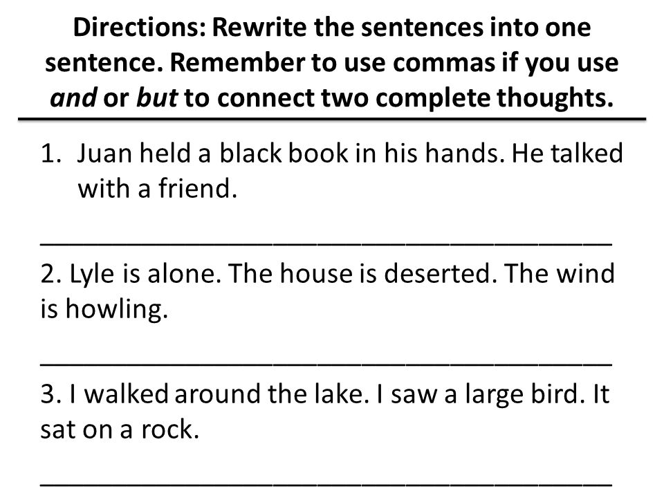 Directions: Rewrite the sentences into one sentence