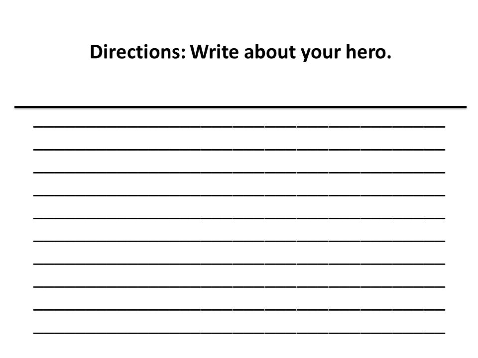 Directions: Write about your hero.