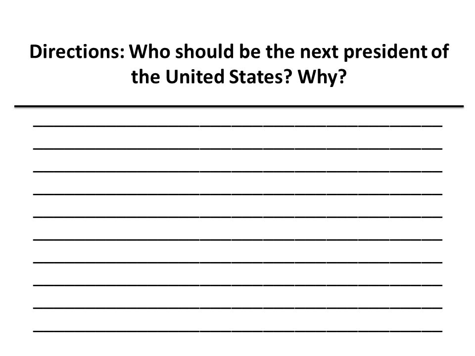 Directions: Who should be the next president of the United States Why