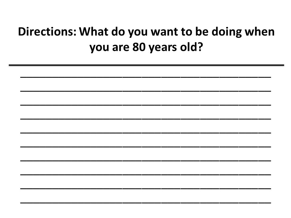 Directions: What do you want to be doing when you are 80 years old