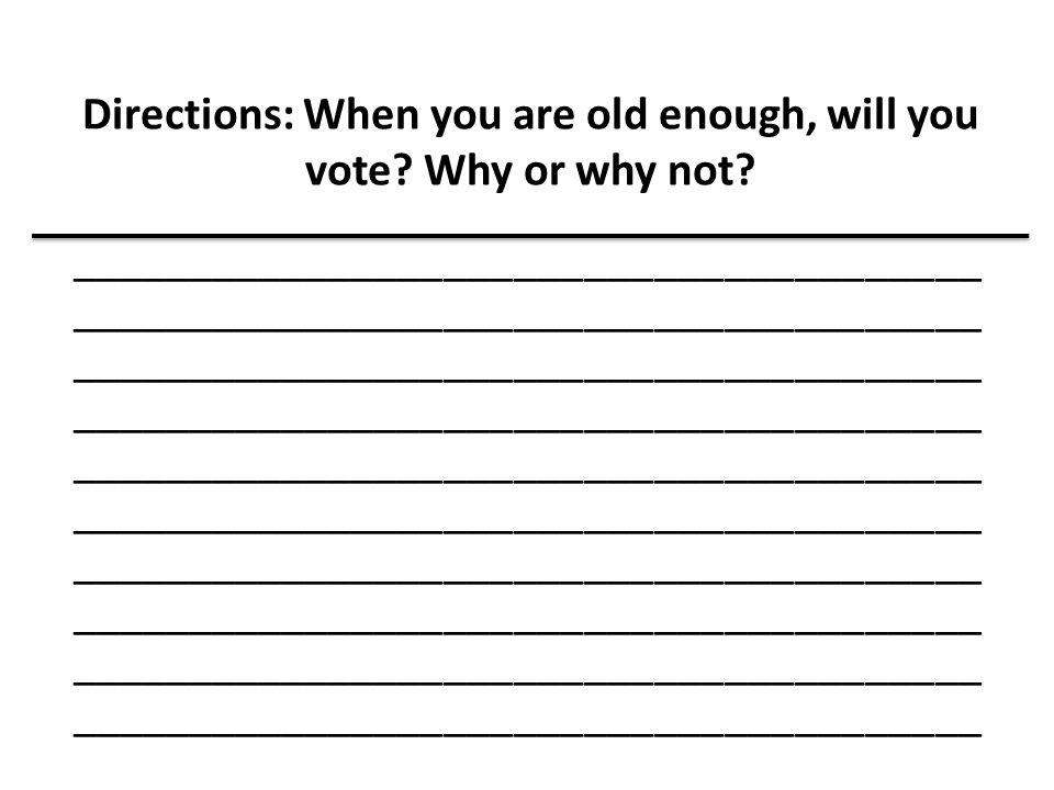 Directions: When you are old enough, will you vote Why or why not