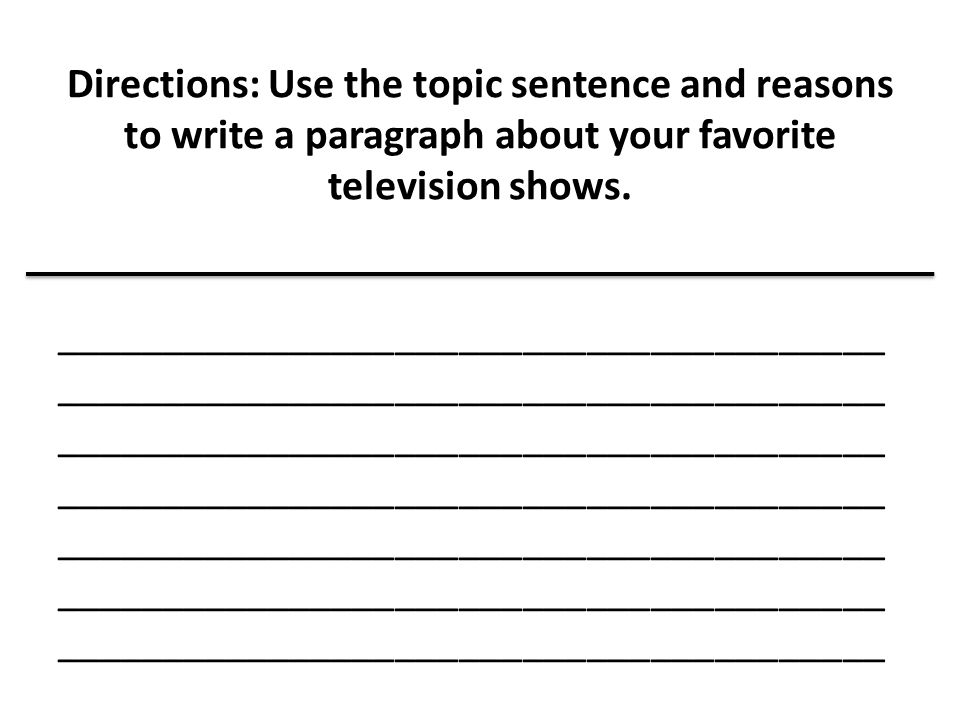 Directions: Use the topic sentence and reasons to write a paragraph about your favorite television shows.