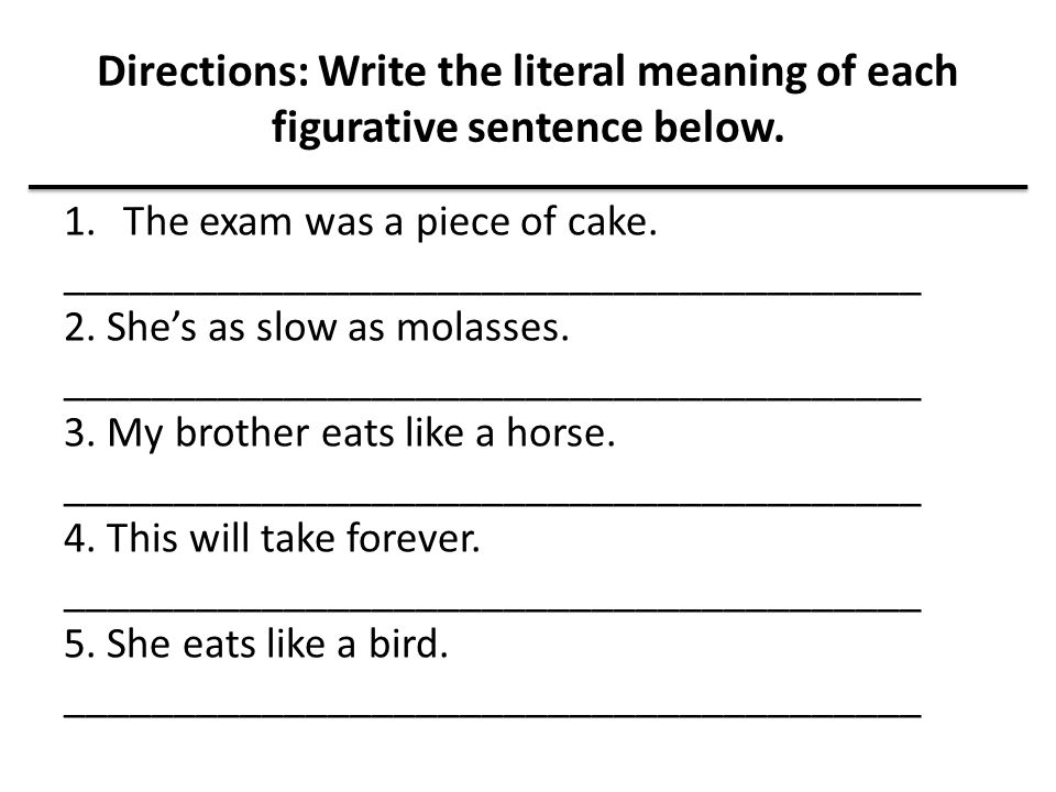 Directions: Write the literal meaning of each figurative sentence below.