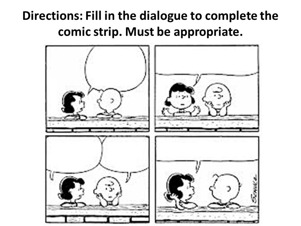 Directions: Fill in the dialogue to complete the comic strip