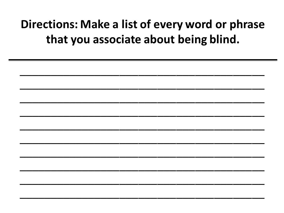 Directions: Make a list of every word or phrase that you associate about being blind.