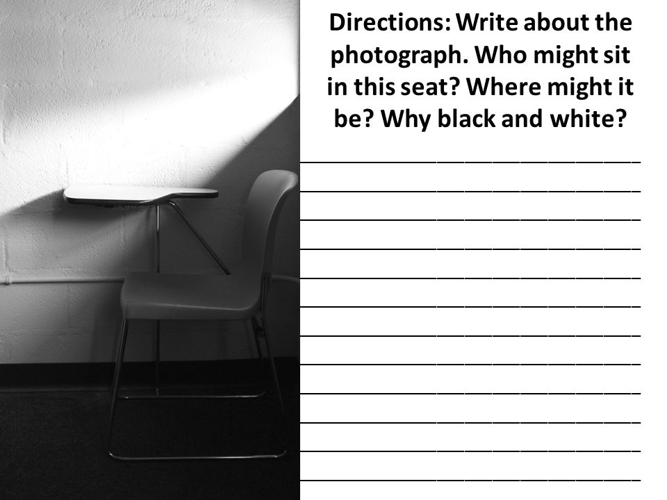 Directions: Write about the photograph. Who might sit in this seat
