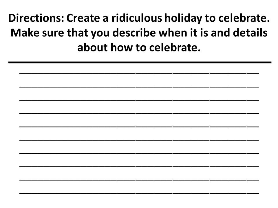 Directions: Create a ridiculous holiday to celebrate